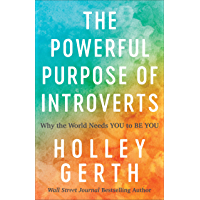 The Powerful Purpose of Introverts: Why the World Needs You to Be You