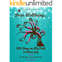 Dear Wellbeing: 100 Days on My Path to More Joy: A Self-Discovery Workbook (Wish*More Wellness for Your Spirit)