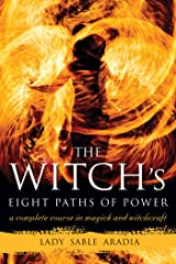 The Witch's Eight Paths of Power: A Complete Course in Magick and Witchcraft Kindle Edition