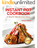 Instant Pot CookBook: 25 Healthy and Delicious Meals
