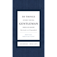 50 Things Every Young Gentleman Should Know Revised and Expanded: What to Do, When to Do It, and   Why (The GentleManners Series) (English Edition)