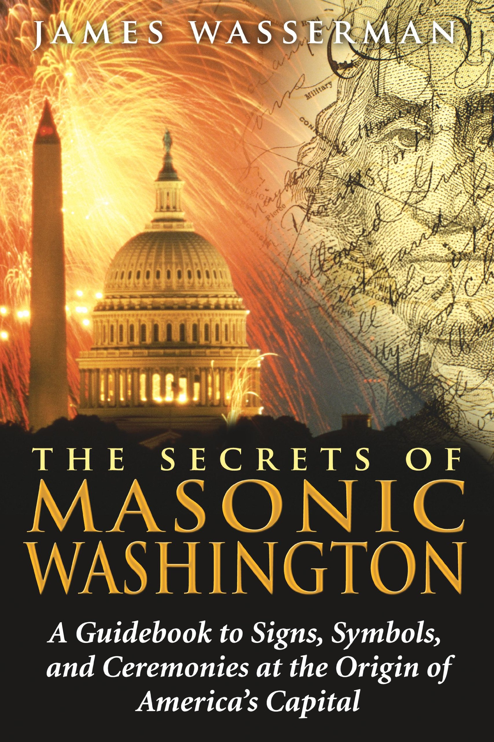 The secrets of masonic washington a guidebook to signs symbols the secrets of masonic washington a guidebook to signs symbols and ceremonies at the origin of americas capital james wasserman 9781594772665 biocorpaavc Images