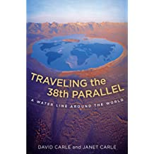 Traveling the 38th Parallel: A Water Line around the World Apr 3, 2013
