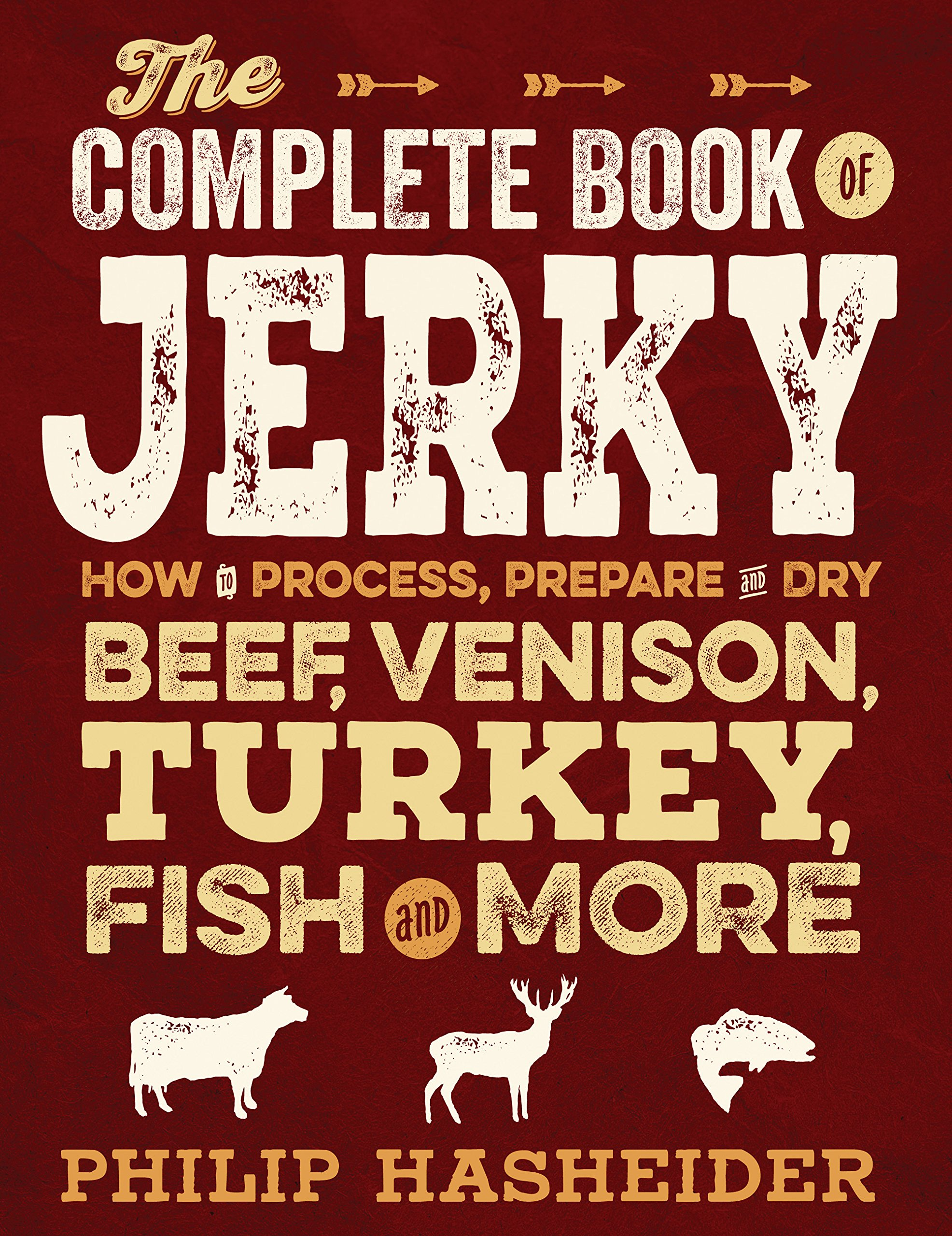 The Complete Book of Jerky: How to Process, Prepare, and Dry Beef, Venison, Turkey, Fish, and More (Complete Meat) by Voyageur Press