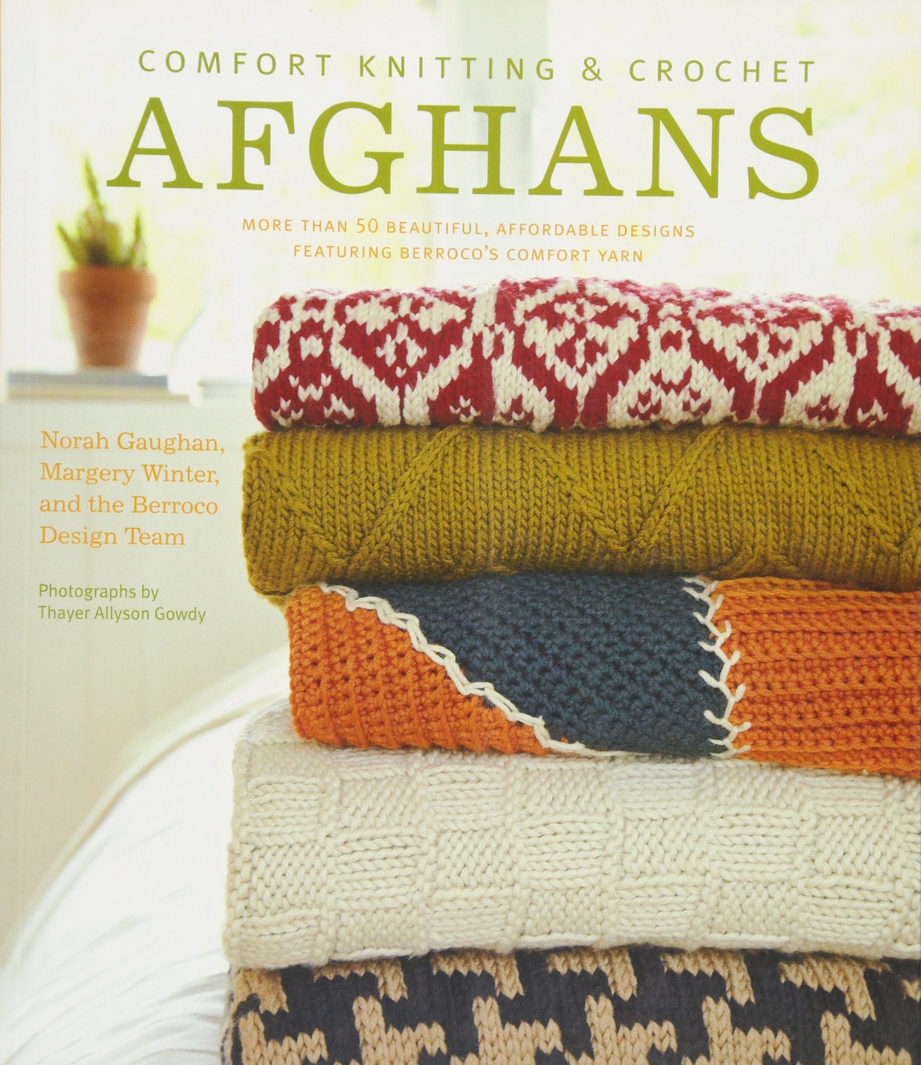 Comfort Knitting and Crochet: Afghans- More than 50 Beautiful Des: More Than 50 Beautiful, Affordable Designs Featuring Berroco's Comfort Yarn