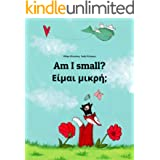 Am I small? Είμαι μικρή;: Children's Picture Book English-Greek (Bilingual Edition) (World Children's Book)