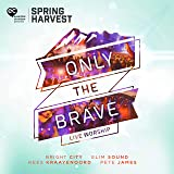 Only the Brave: Live Worship from Spring Harvest [Live]
