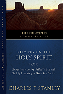 Relying On The Holy Spirit Life Principles Study Series
