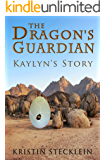 The Dragon's Guardian (Kaylyn's Story Book 1)