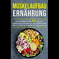 Muskelaufbau Ernährung: Das Kochbuch mit 200 veganen & vegetarischen Rezepten für den Muskelaufbau inklusive…