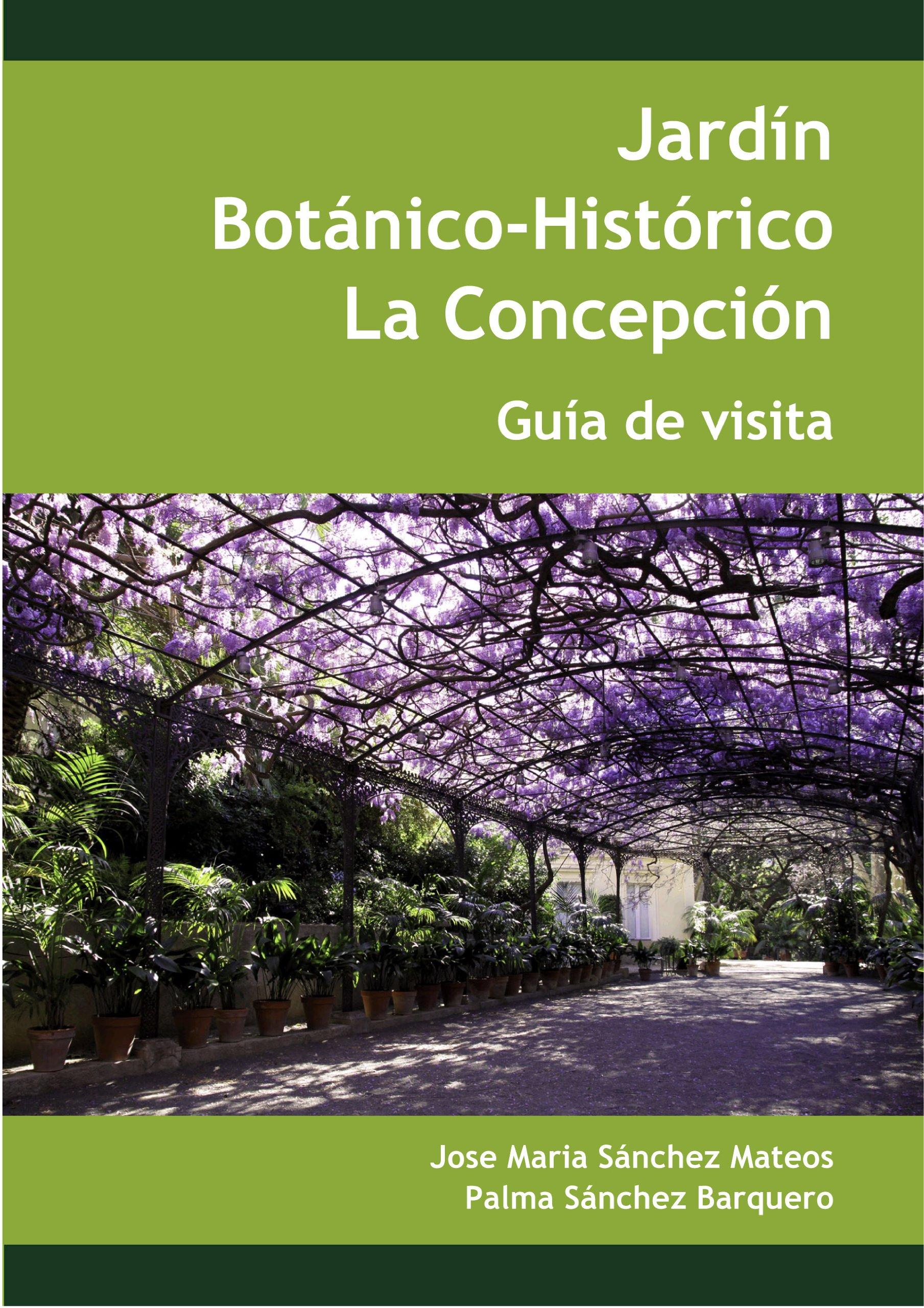 Jardín botánico-histórico La Concepción: Amazon.es: Sánchez Mateos, José María, Sánchez Barquero, Palma: Libros