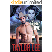 The Courage to Love: Sizzling Romantic Suspense (The Man in the Arena Book 2)