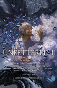 Unfettered II: New Tales By Masters of Fantasy