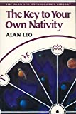 The Key to Your Own Nativity (Alan Leo Astrologer's Library)