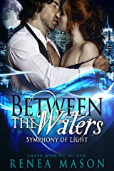 Between the Waters: A Paranormal Romance Series (Symphony of Light Book 3) Kindle Edition