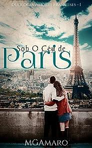 Sob O Céu de Paris (Duologia Amores Franceses Livro 1)