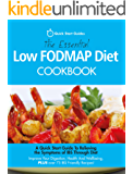 The Essential Low FODMAP Diet Cookbook: A Quick Start Guide To Relieving the Symptoms of IBS Through Diet. Improve Your Digestion, Health And Wellbeing, PLUS over 75 IBS Friendly Recipes!