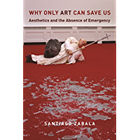 Why Only Art Can Save Us: Aesthetics and the Absence of Emergency