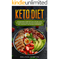 Keto diet: The Beginner Guide to a High-Fat Diet, with  101 Simple Delectable Recipes to Shed Weight, Heal Your Body, and Regain Confidence