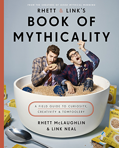 Rhett & Link's Book of Mythicality: A Field Guide to Curiosity; Creativity; and Tomfoolery