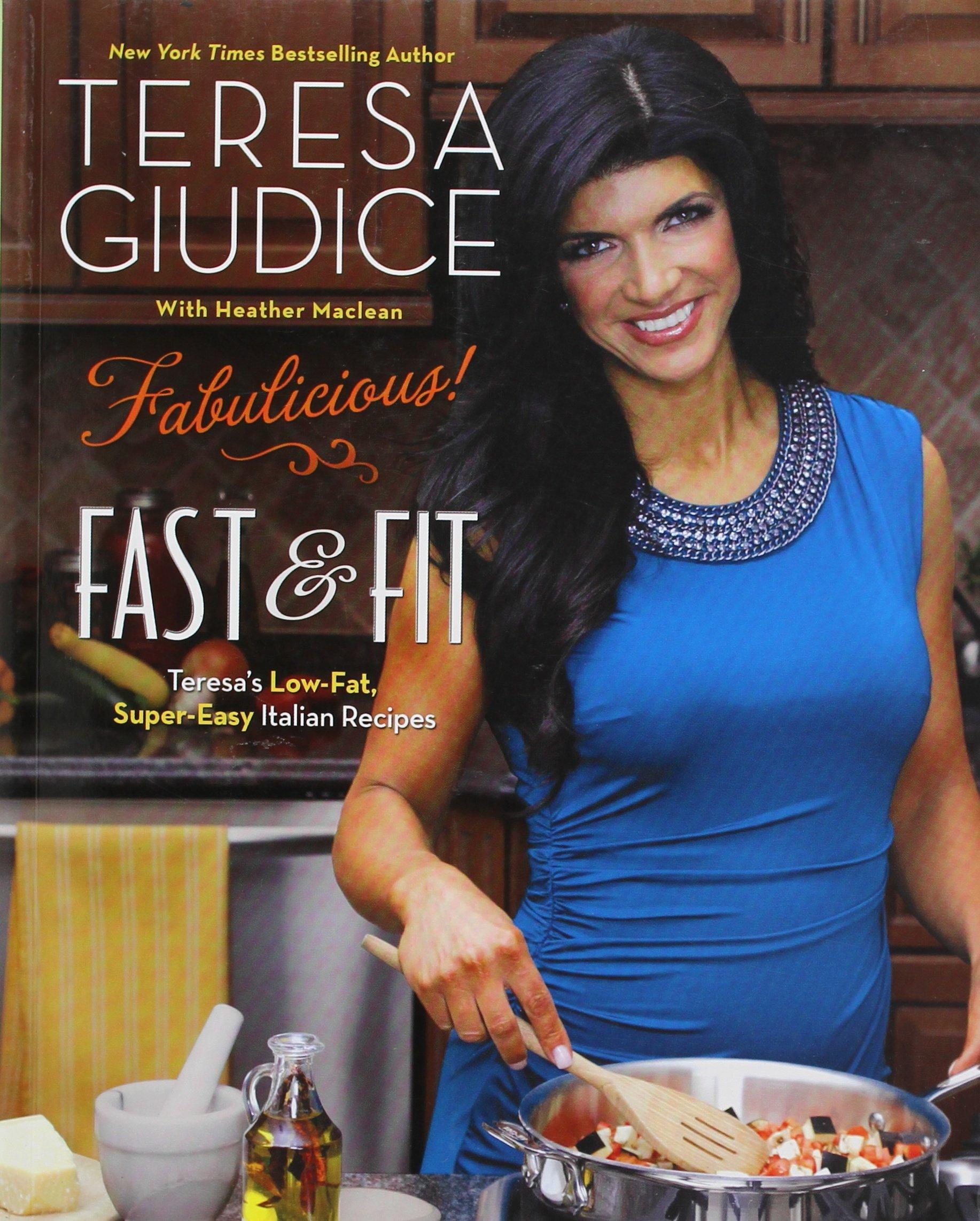 Fabulicious!: Fast & Fit: Teresa's Low-Fat, Super-Easy Italian Recipes:  Teresa Giudice, Heather Maclean: 8601400238950: Amazon.com: Books