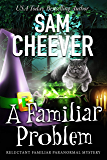 A Familiar Problem (Reluctant Familiar Mysteries Book 2)