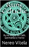 Rune Celtiche: Rune Magia dei Celti, Germanici e Norse