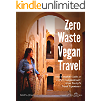 Zero Waste Vegan Travel: Your Complete Guide to a More Compassionate (Less Trashy!) Travel Experience