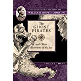 The Ghost Pirates and Other Revenants of the Sea: The Collected Fiction of William Hope Hodgson, Volume 3