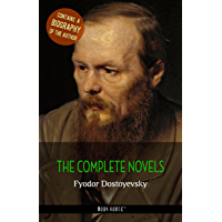 Fyodor Dostoyevsky: The Complete Novels + A Biography of the Author (The Greatest Writers of All Time) (English Edition)