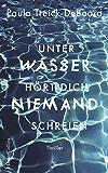 Unter Wasser hört dich niemand schreien (German Edition)