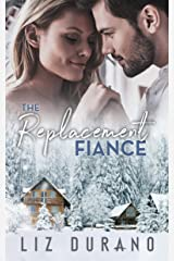 The Replacement Fiance: A Friends to Lovers Romance (Holiday Engagement Series Book 1) Kindle Edition