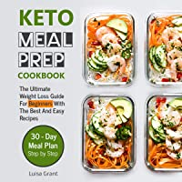 Keto Meal Prep Cookbook: The Ultimate Weight Loss Guide for Beginners with the Best and Easy Recipes - 30 Day Meal Plan Step by Step (Book 1)