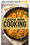 Classical Indian Cooking: Simple, Easy, and Unique Indian Recipes (Indian Cookbook, Indian Recipes, Indian Cooking, Indian Food, Easy Indian Cooking, Easy ... Indian Recipes Book 1) (English Edition)