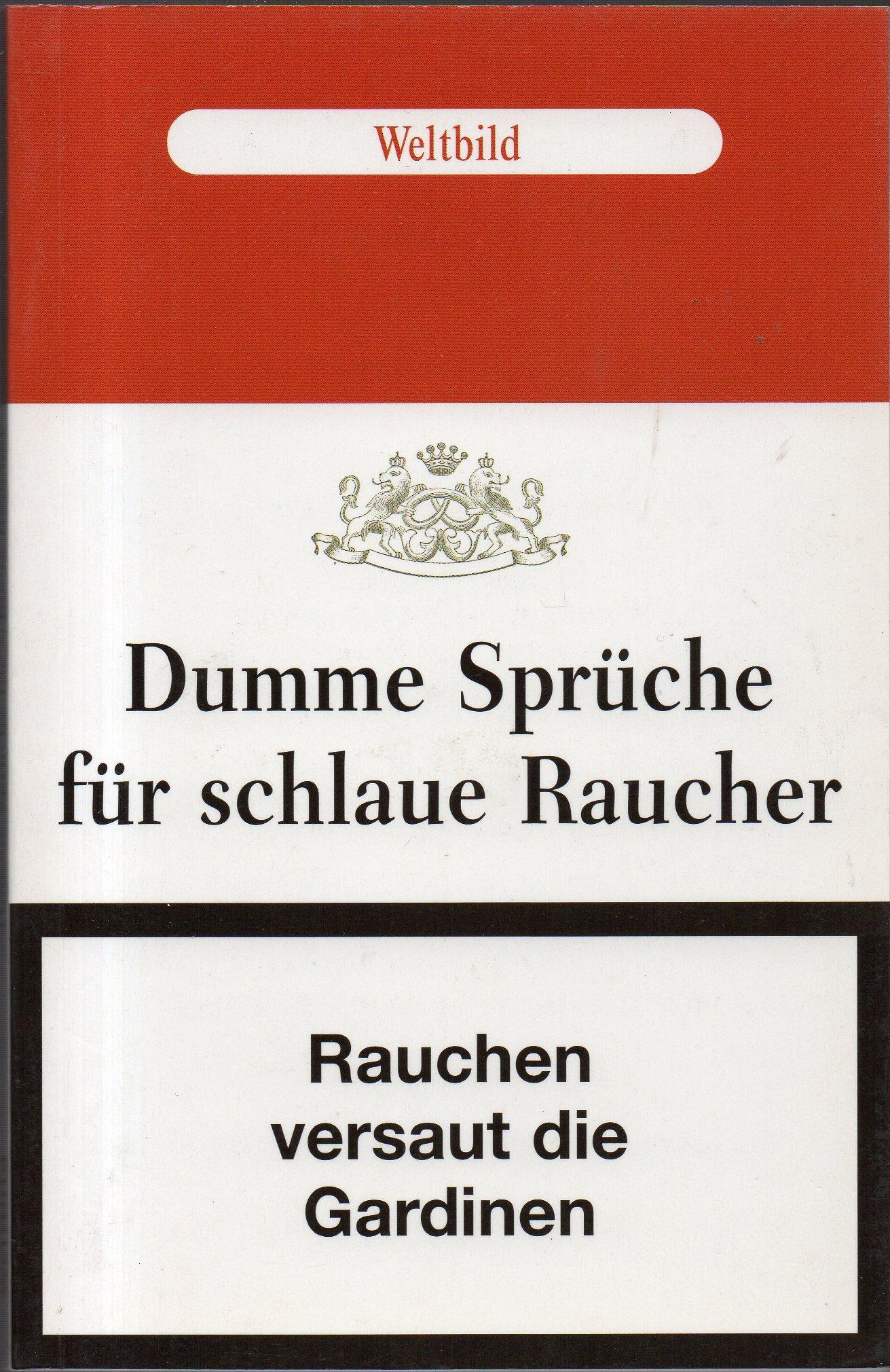 dumme sprüche Dumme Sprueche fuer schlaue Raucher: 9783896049957: Amazon.com: Books dumme sprüche