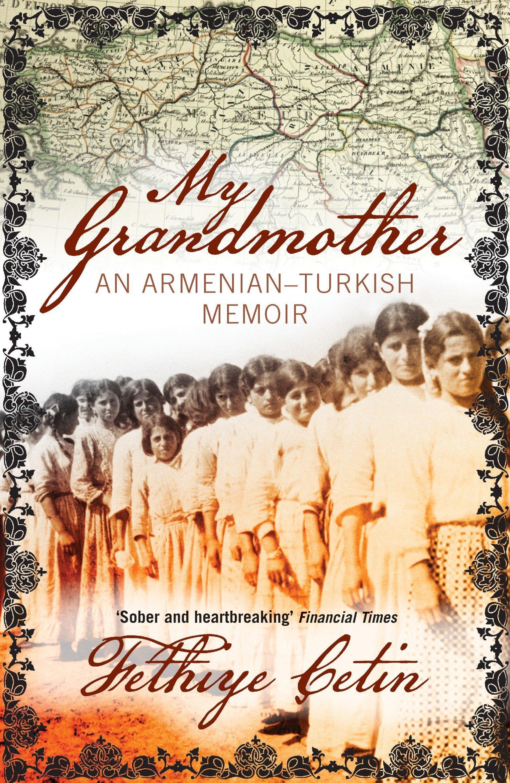 My Grandmother: An Armenian-Turkish Memoir: Fethiye Cetin, Maureen Freely:  9781844678679: Amazon.com: Books