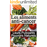 Les Aliments Anti-Cancer: Leurs Puissants Pouvoirs Naturels (French Edition)