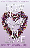 How Not to Fall in Love: a Love, Hate, and Other Lies We Told novella