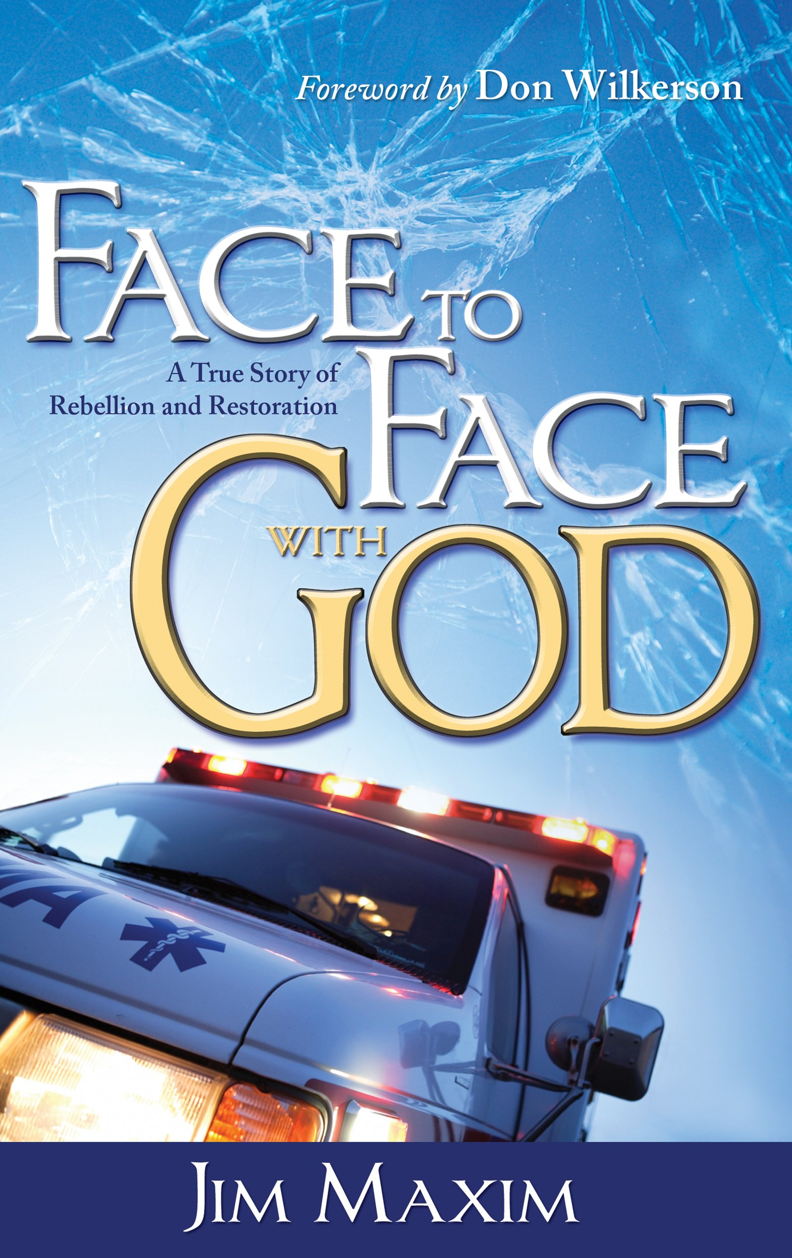 Face to Face with God: A True Story of Rebellion and Restoration ...