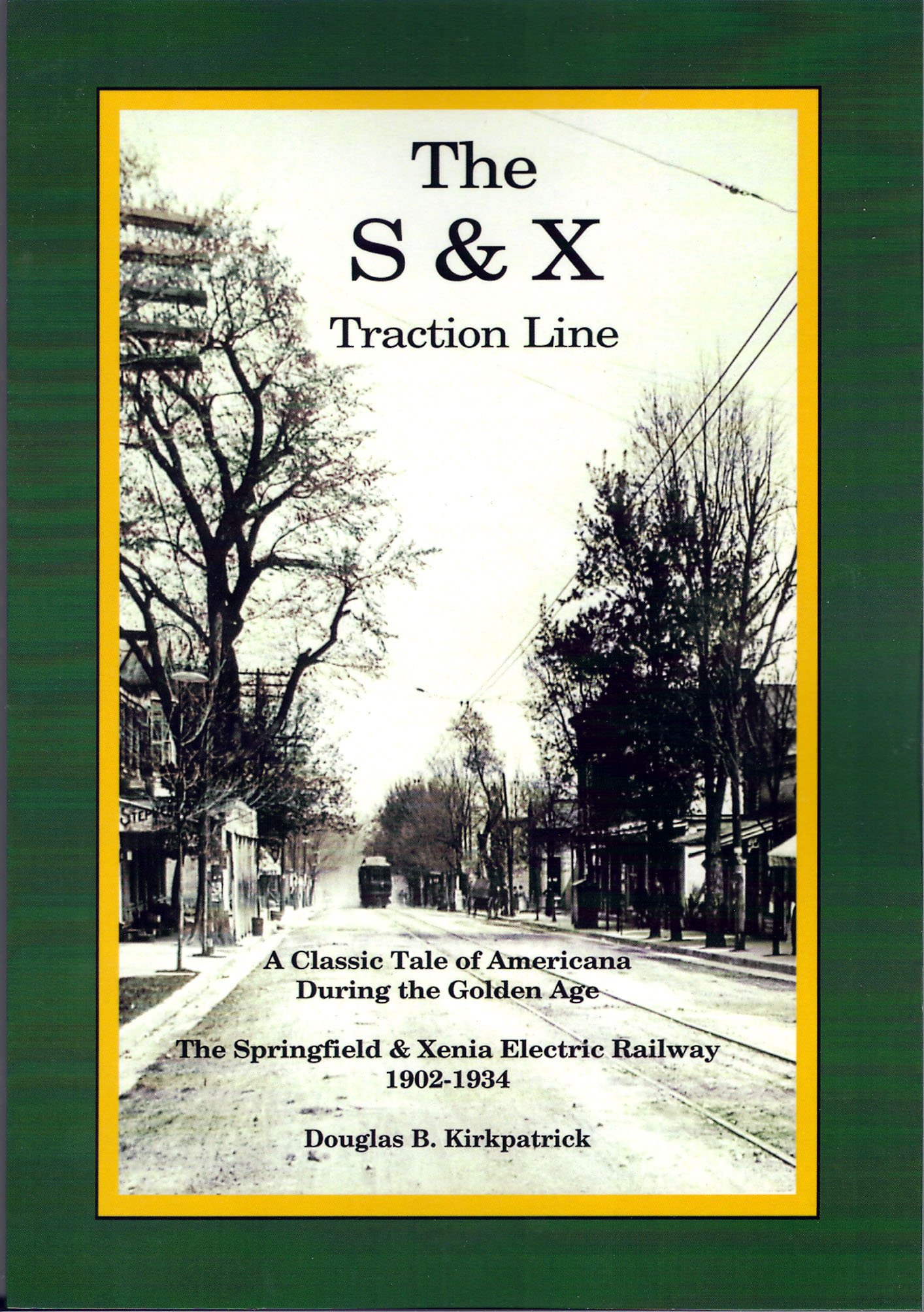 The S&X Traction Line. A Classic Tale of Americana During the Golden Age. The Springfield & Xenia Railway PDF
