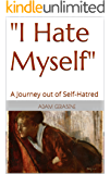 """""""I Hate Myself"""": A Journey out of Self-Hatred"""