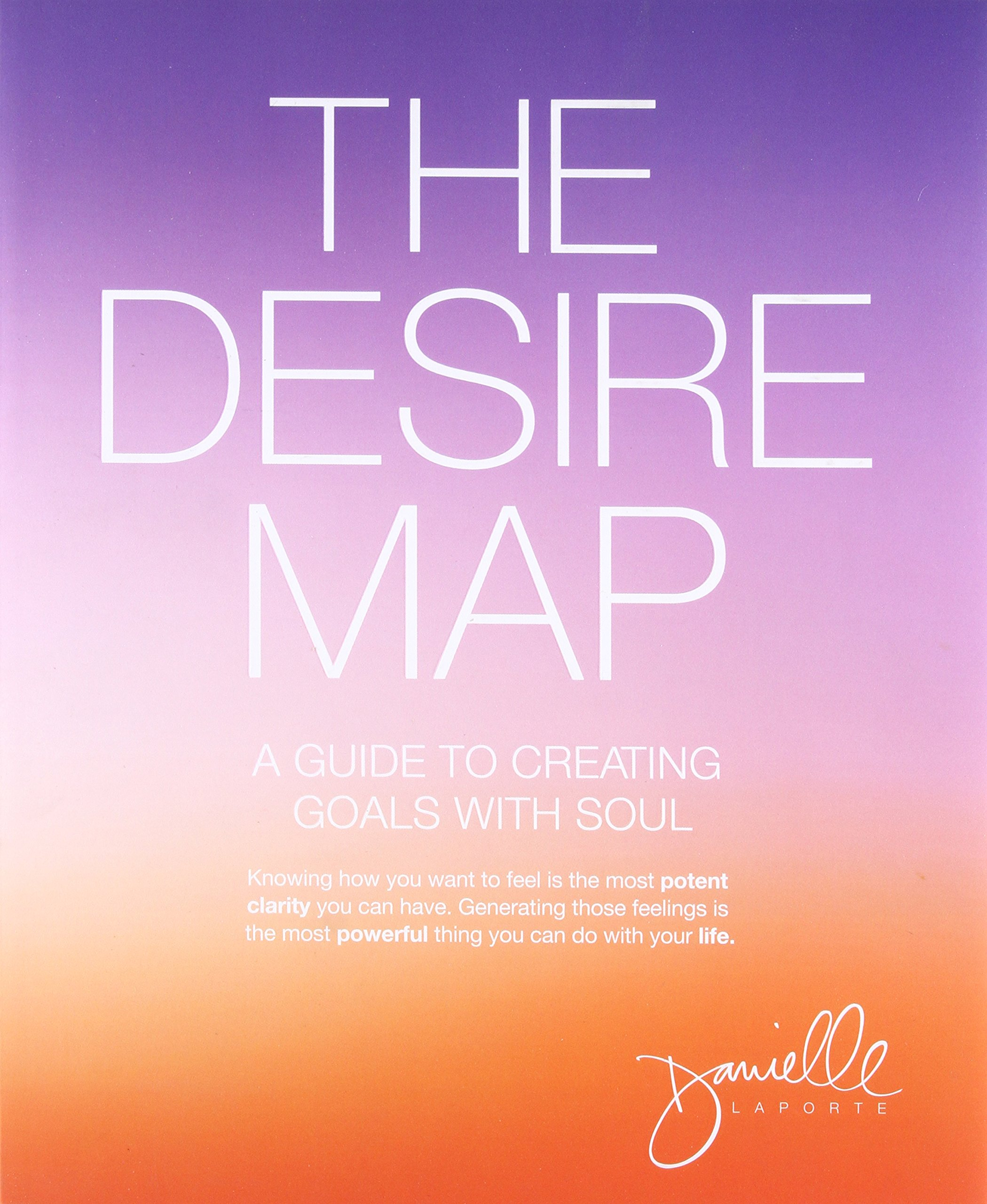 The Desire Map The Desire Map: A Guide to Creating Goals with Soul: Danielle  The Desire Map