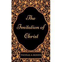 The Imitation of Christ: By Thomas à Kempis : Illustrated (English Edition)