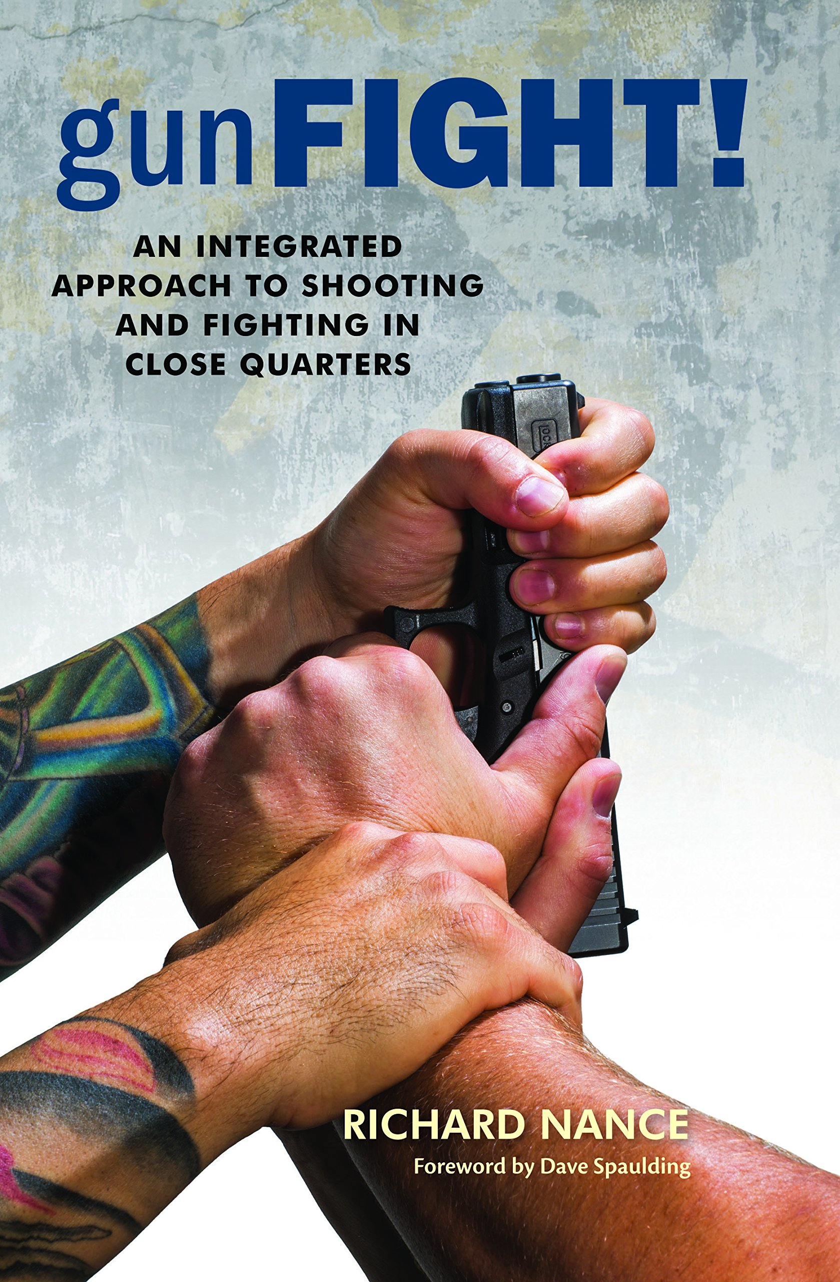 An Integrated Approach To Shooting And Fighting In Close Quarters: Richard  Nance, Dave Spaulding: 9781608851409: Amazon: Books