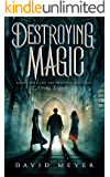 Destroying Magic (Randy Wolf and the Dropout Magicians Book 1)