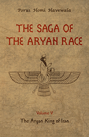 The Saga of the Aryan Race - Volume 5: The Aryan King of Iran