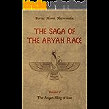 The Saga of the Aryan Race - Volume 5: The Aryan King of Iran