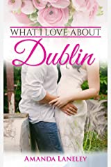 What I love about Dublin ((Romance novels. Contemporary romance novel in Dublin Book 1) ) Kindle Edition