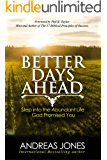 Better Days Ahead: Step Into The Abundant Life God Promised You