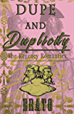 Dupe and Duplicity: a romantic comedy (The Regency Romantics)
